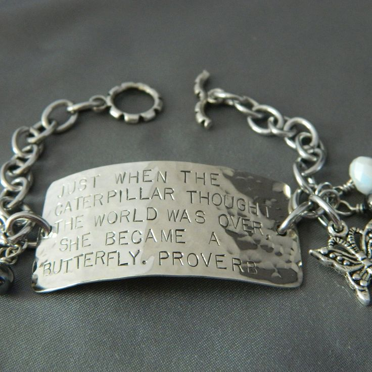 "Butterfly Quote Bracelet..... ""just when the caterpillar thought the world was over, she became a butterfly."""