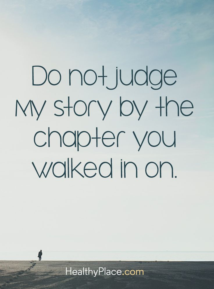 Quote on mental health stigma: Do not judge my story by the chapter you walked in on. www.HealthyPlace.com