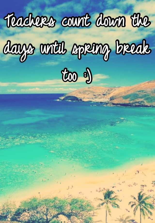 Teachers count down the days until spring break too :) One ...