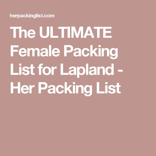The ULTIMATE Female Packing List for Lapland - Her Packing List