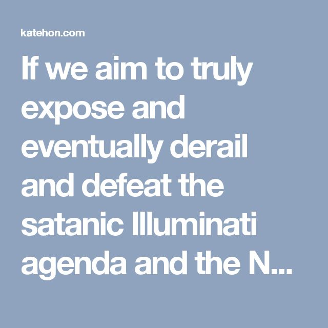 """If we aim to truly expose and eventually derail and defeat the satanic Illuminati agenda and the New World Order mechanism – or more accurately translated, New Secular (godless) Order which is a more precise translation of the Latin phrase, """"Novus Ordo Seclorum"""" – which has been in making for centuries,"""