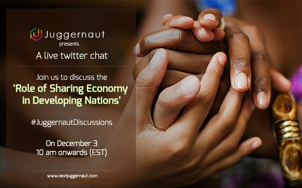 "Join us for a Live #Twitter #Chat on 3rd of December at 10:00 AM (EST), and share your vies on ""Role Of Sharing Economy in Developing Nations"" with #JuggernautDiscussions."