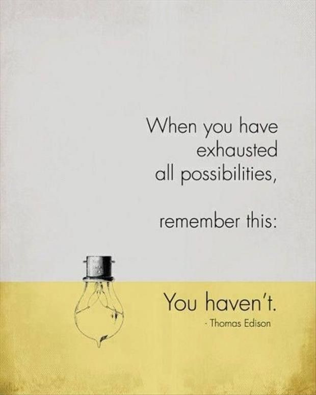 """""""When you have exhausted all possibilities, remember this: You haven't."""" - Thomas Edison #AETN #BeMore"""