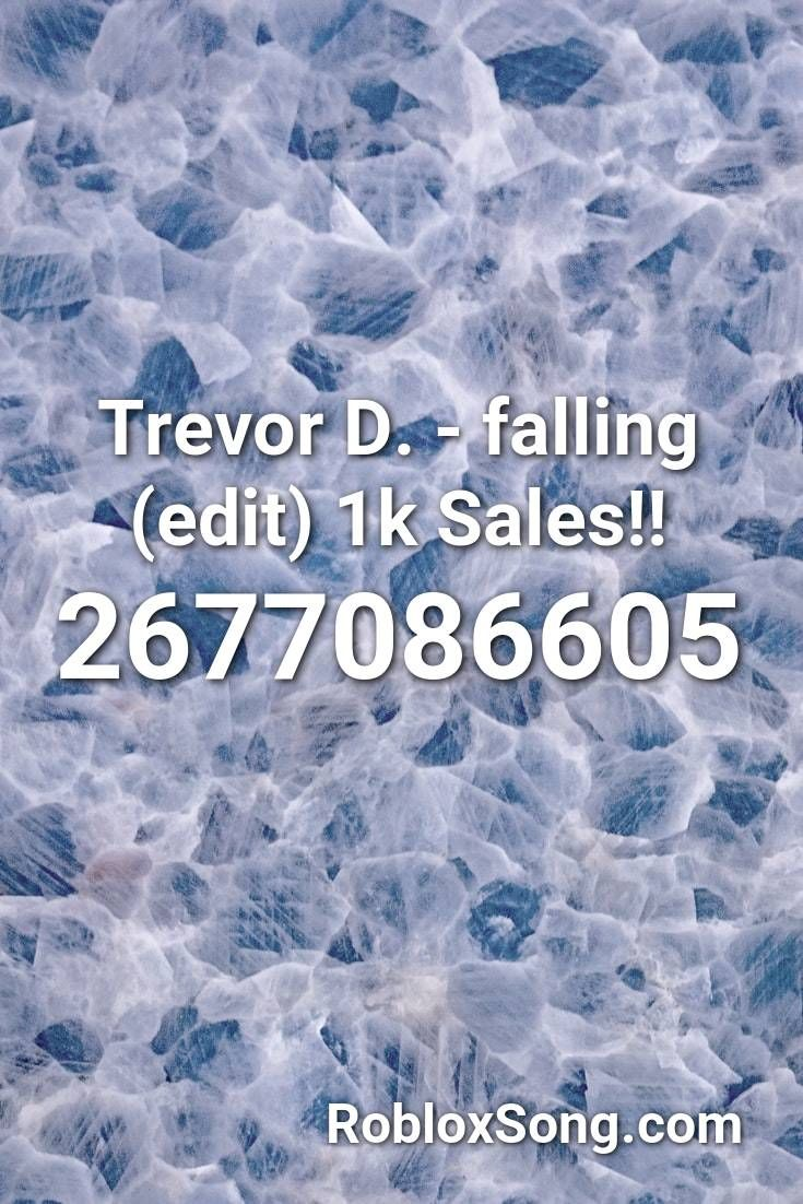 Trevor D Falling Edit 1k Sales Roblox Id Roblox Music Codes In 2020 Roblox Psy Gentleman Songs