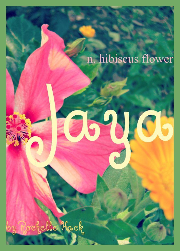 Baby Girl Name: Jaya (jay-yuh). Meaning: Hibiscus Flower. Origin: Sindhi; Hindu. http://www.pinterest.com/vintagedaydream/baby-names/