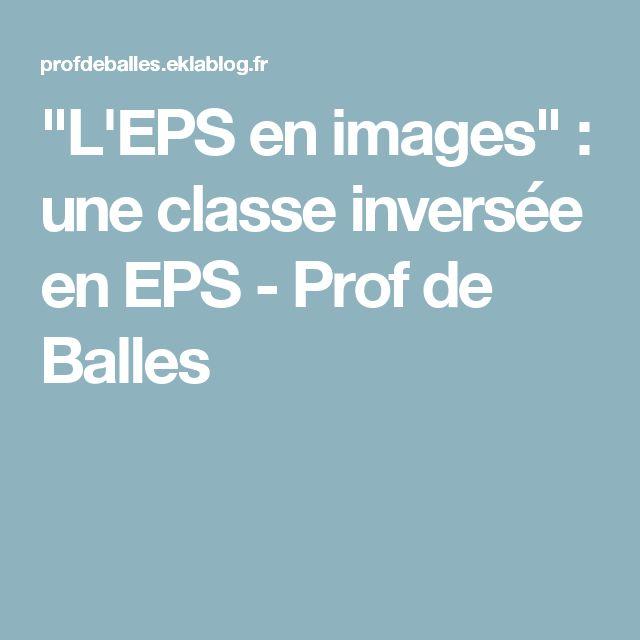 """""""L'EPS en images"""" : une classe inversée en EPS - Prof de Balles"""