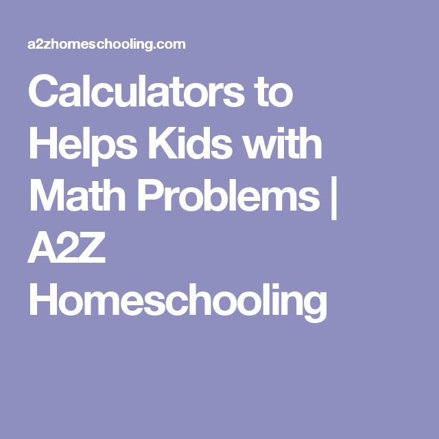 Calculators to Helps Kids with Math Problems   A2Z Homeschooling