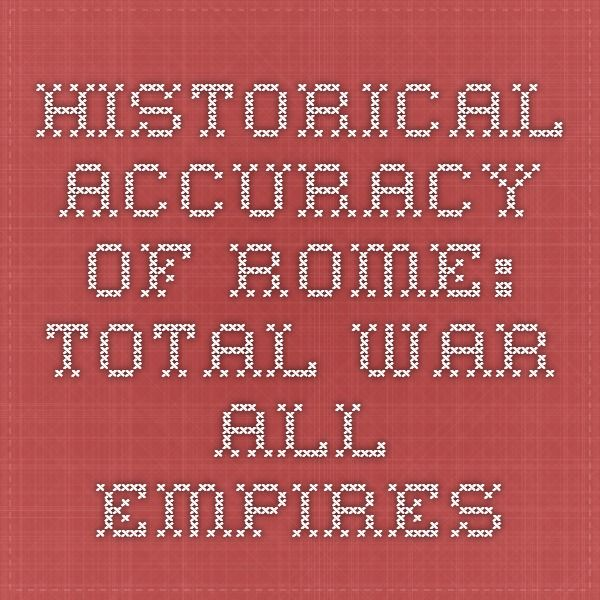Historical Accuracy of Rome: Total War - All Empires