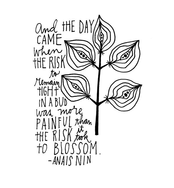 And the day came when the risk to remain tight in a bud was more painful that the risk it took to blossom - Anais Nin: Thoughts, Inspiration, Lisa Congdon, Hands Letters, Anais Nin, Favorite Quotes, Living, Blossoms, Hand Lettering