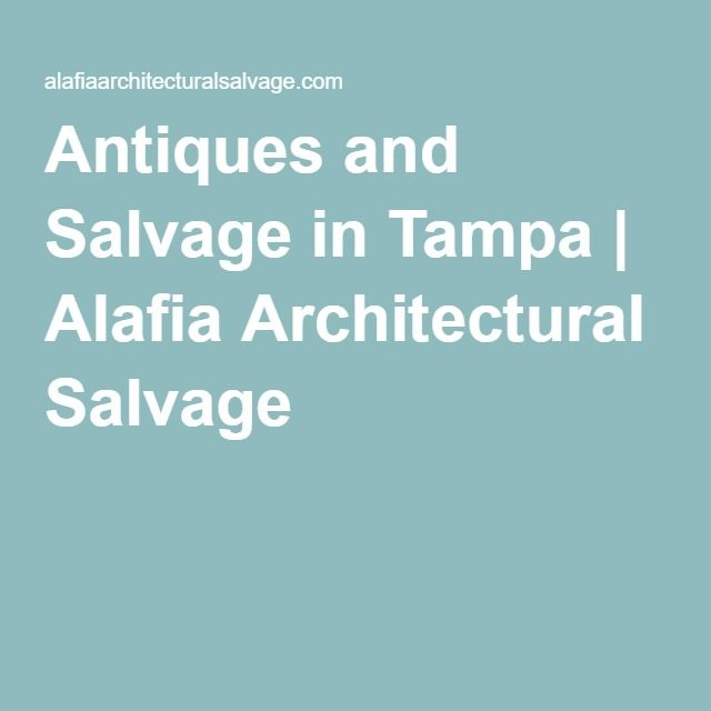 antiques and salvage in tampa | alafia architectural salvage