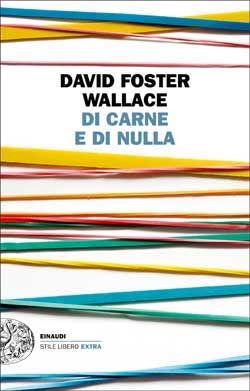 David Foster Wallace, Di carne e di nulla, Stile Libero Extra - DISPONIBILE ANCHE IN EBOOK