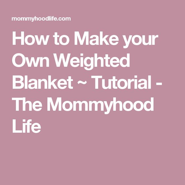 How to Make your Own Weighted Blanket ~ Tutorial - The Mommyhood Life