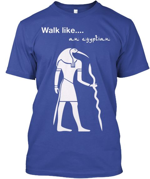 Whey oh, ay oh whey oh... Walk like an Egyptian (god of knowledge aka Thoth).