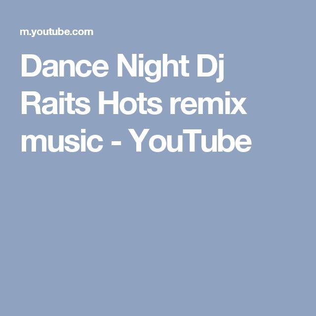 Dance Night Dj Raits Hots remix music - YouTube