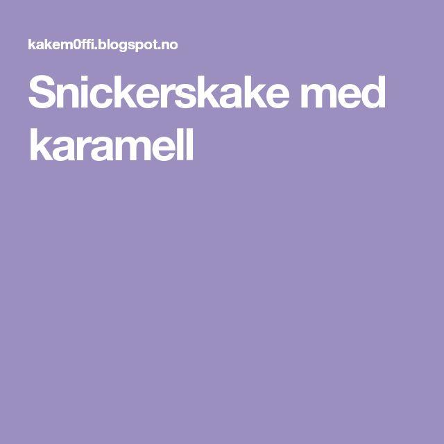 Snickerskake med karamell