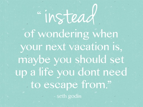 Yup.Words Of Wisdom, Life Quotes, Needs A Vacations, Remember This, Inspiration Words, Food For Thoughts, Seth Godin, Life Goals, Greatest Quotes