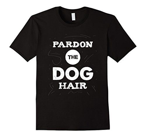 Men's Pardon The Dog Hair T-Shirt Funny Pet Dog Lover Shi... https://www.amazon.com/dp/B01LZNA6BS/ref=cm_sw_r_pi_dp_x_hLJ8xbAP56Z2C