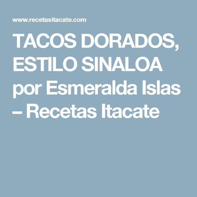 TACOS DORADOS, ESTILO SINALOA por Esmeralda Islas – Recetas Itacate