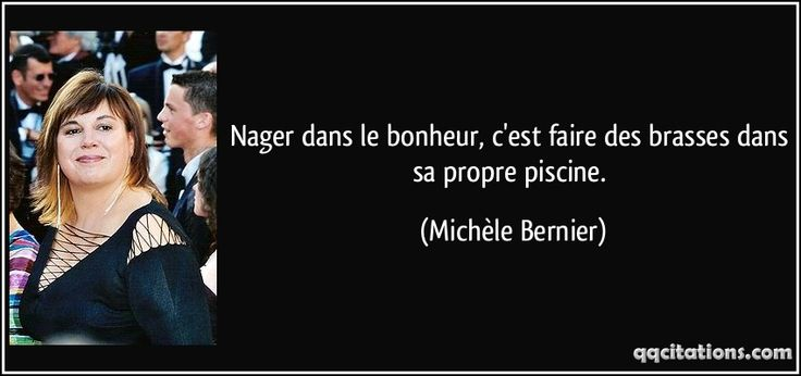 Nager dans le bonheur, c'est faire des brasses dans sa propre piscine. - Michèle Bernier