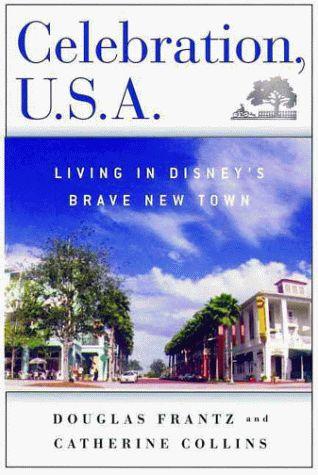 Celebration, U.S.A.: Living in Disney's Brave New Town by Douglas Frantz,http://www.amazon.com/dp/0805055606/ref=cm_sw_r_pi_dp_Dlexsb0714SPWVF2