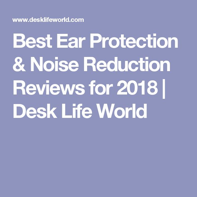 Best Ear Protection & Noise Reduction Reviews for 2018 | Desk Life World