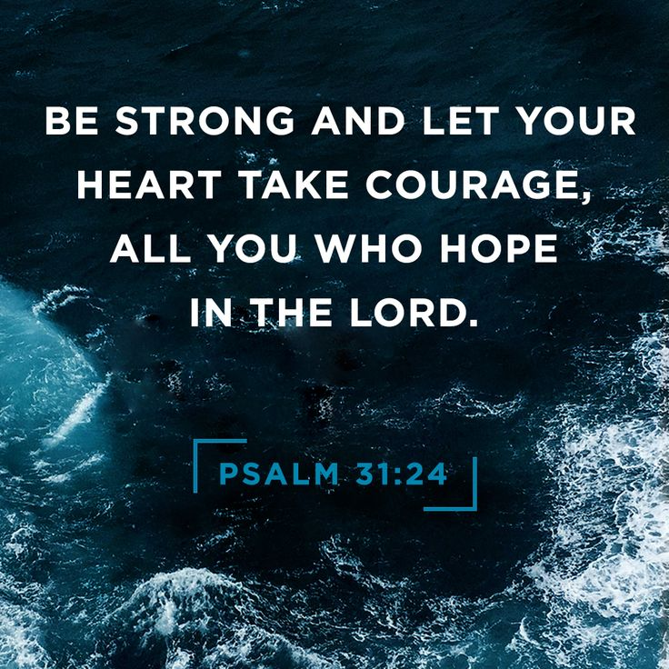 Be strong and let your heart take courage, all you who hope in the Lord. Psalm 31:24 #UnshakableLife