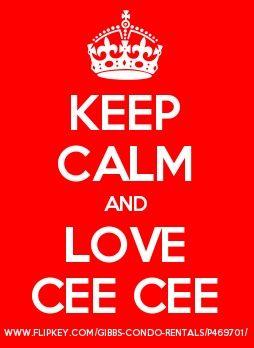 """Keep Calm and Love """"Cee Cee""""  :-)"""