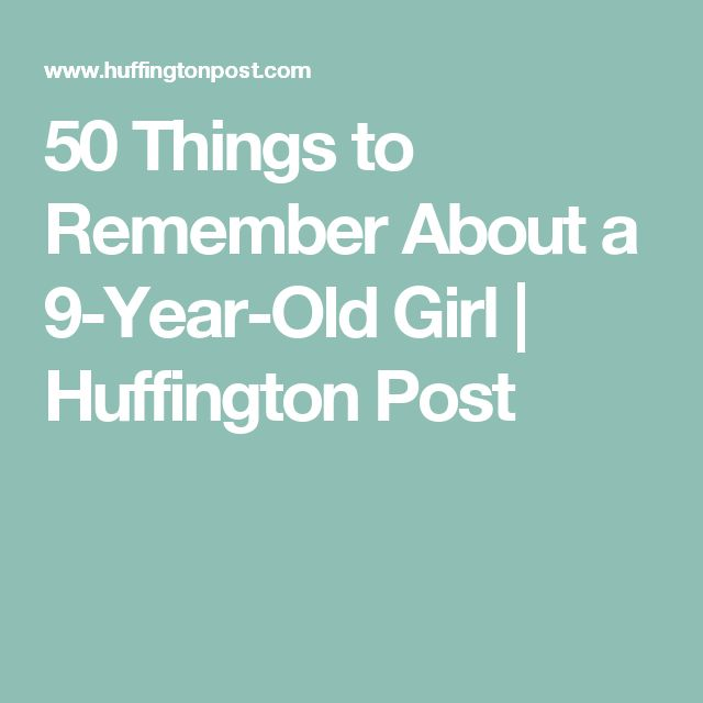 50 Things to Remember About a 9-Year-Old Girl | Huffington Post