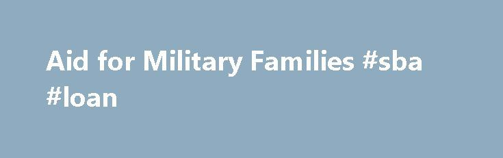 Aid for Military Families #sba #loan http://loans.remmont.com/aid-for-military-families-sba-loan/  #military loans # Aid for Military Families Department of Veterans Affairs(VA) Education Benefits Iraq and Afghanistan Service Grant or Additional Federal Pell Grant Funds Limited Interest Rates, No Accrual of Interest, and Deferment of Student Loans What financial aid does the government offer for military service or for family members of military personnel? Below are […]The post Aid for…