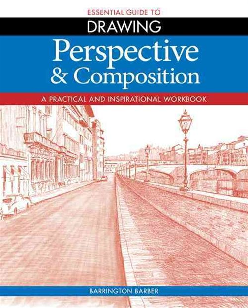 Essential Guide to Drawing: Perspective & Composition: A Practical and Inspirational Workbook (Nidottu, pehmeäkantinen)