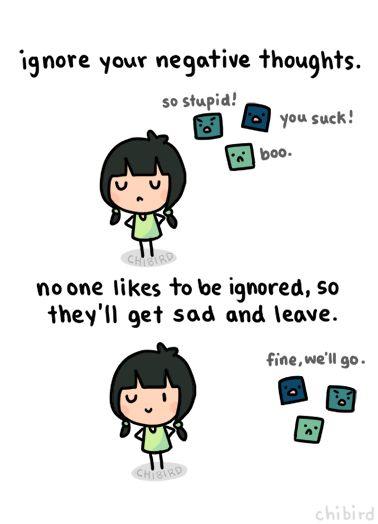 ignorar sus pensamientos negativos  a nadie le gusta ser ignorado, por lo que se pondrá triste y dejara