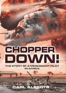 CHOPPER DOWN! The Story Of A Mercenary Pilot In Africa - Carl Alberts | BUSH WAR…