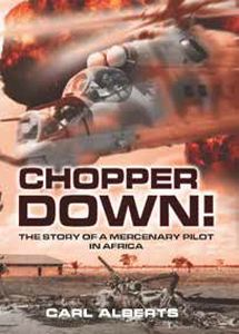 CHOPPER DOWN! The Story Of A Mercenary Pilot In Africa - Carl Alberts   BUSH WAR…