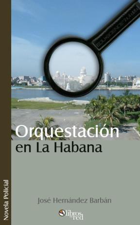 ORQUESTACIÓN EN LA HABANA - José Hernández Barbán - Novela Policial