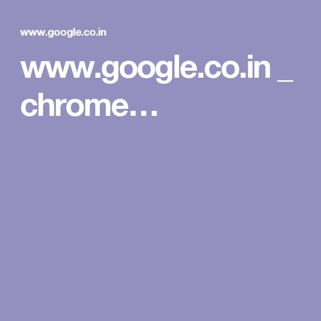 www.google.co.in _ chrome…