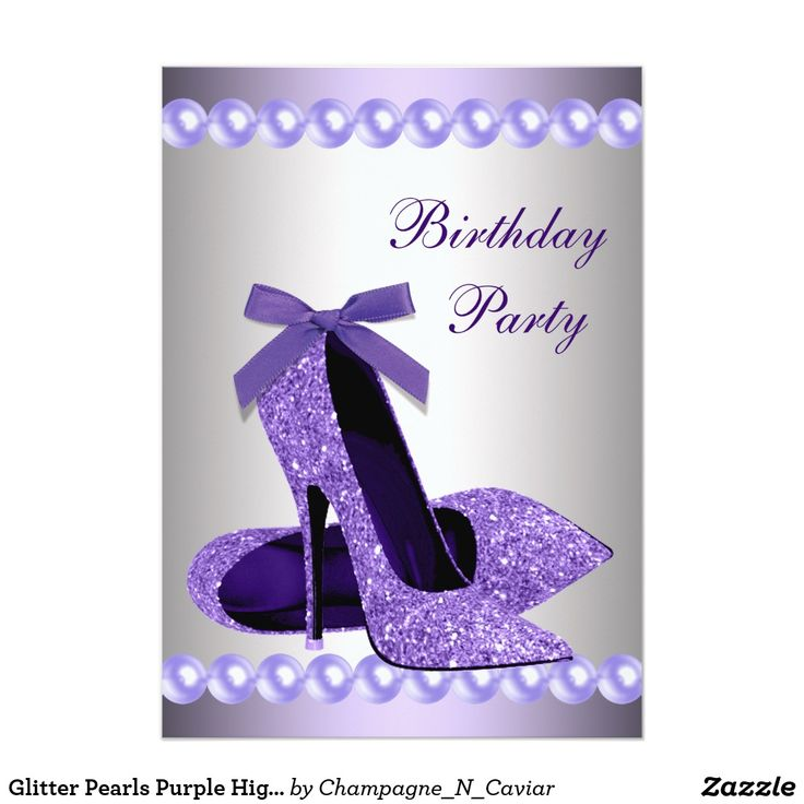 Glitter Pearls Purple High Heels Shoes Birthday Card Elegant glitter purple high heel shoe birthday party invitation. This pretty lavender purple pearls and purple high heel shoe birthday party invitation works well for a sweet sixteen birthday party, purple Quinceanera invitation, womans purple any number birthday party invitation and is easily customized for your event by adding your event details, font style, font size & color, and wording. Please note - all of the invitation designs you…