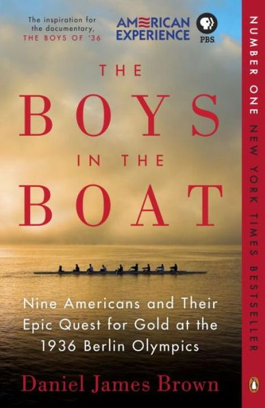 The Boys in the Boat: Nine Americans and Their Epic Quest for Gold at the 1936 Berlin Olympics by Daniel James Brown, Paperback | Barnes & Noble®