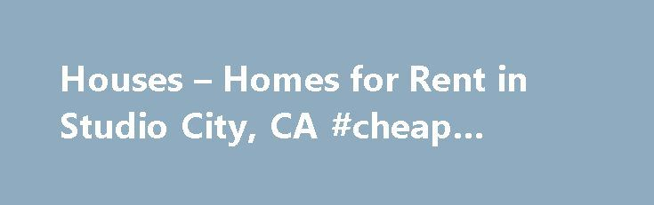 Houses – Homes for Rent in Studio City, CA #cheap #rentals http://rental.remmont.com/houses-homes-for-rent-in-studio-city-ca-cheap-rentals/  #estudios for rent # Map Picture Yourself in a House for Rent in Studio City, CA Searching for Studio City homes for rent? This San Fernando Valley city is located 12 miles northwest of the Los Angeles Civic Center, in the foothills of the Santa Monica Mountains. With its proximity to Hollywood. Downtown, the Valley...