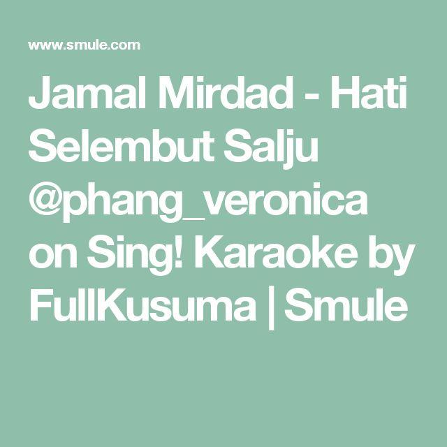 Jamal Mirdad - Hati Selembut Salju @phang_veronica on Sing! Karaoke by FullKusuma | Smule