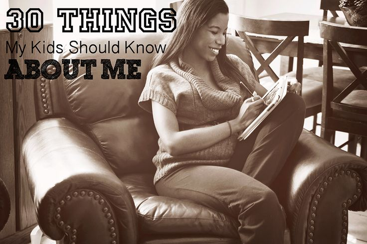 30 things my kids should know about me - WOW, I'm getting kind of emotional thinking about how this could have helped me if my own mother had done something like this. This will take some time, but it's on my list of to do's this month!