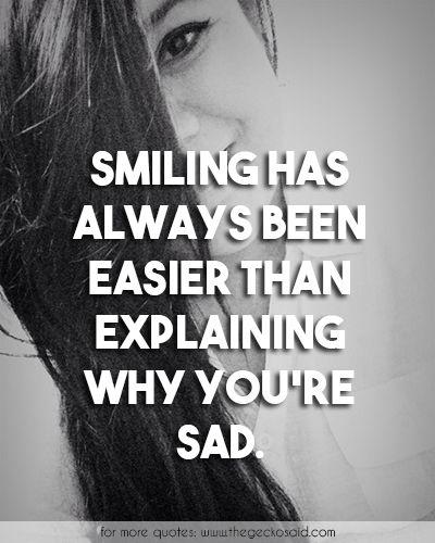 Smiling has always been easier than explaining why you're sad.  #always #easier #explaining #quotes #sad #sadness #smiling