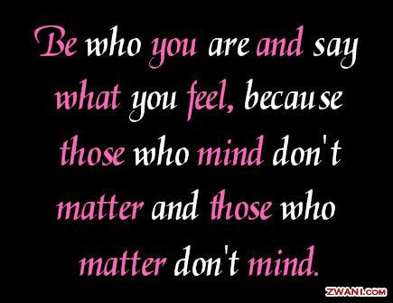 Words to live by. . . . and hoping those important people will understand and having the fear that they won't