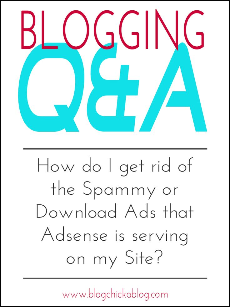 How do I get rid of the Spammy or Download Ads that Adsense is serving on my Site? | Blogging Tips | Follow my Blogging Boards at www.pinterest.com/jilllevenhagen