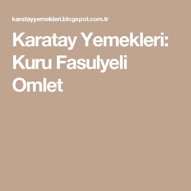 Karatay Yemekleri: Kuru Fasulyeli Omlet