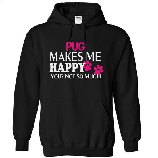 PUG makes me happy you not so much - #first tee #mens t shirt. SIMILAR ITEMS…