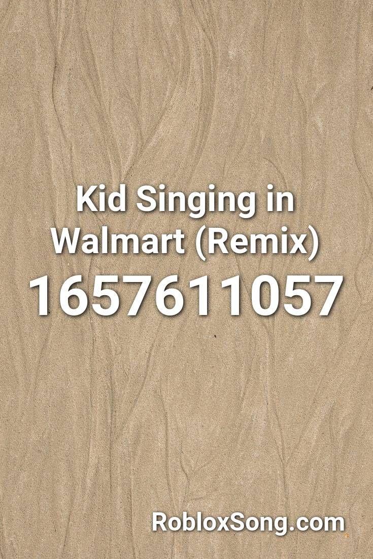 Kid Singing In Walmart (remix) Roblox ID Roblox Music