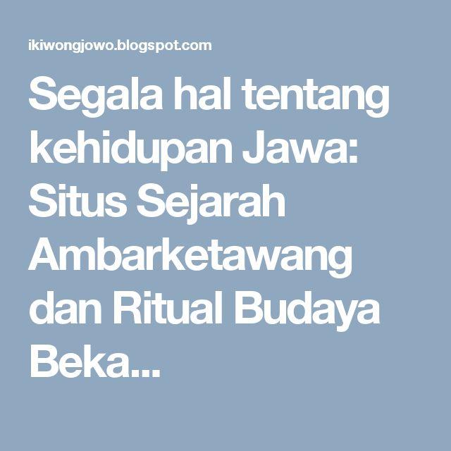 Segala hal tentang kehidupan Jawa: Situs Sejarah Ambarketawang dan Ritual Budaya Beka...