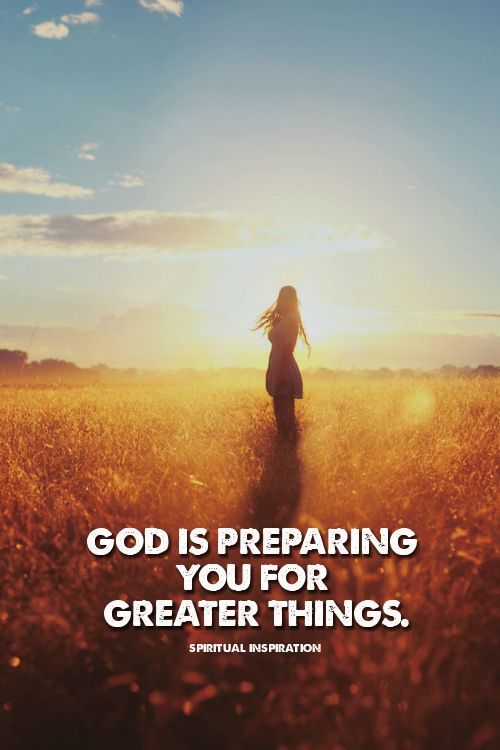 God is preparing you for greater things  ~~I Love Jesus Christ