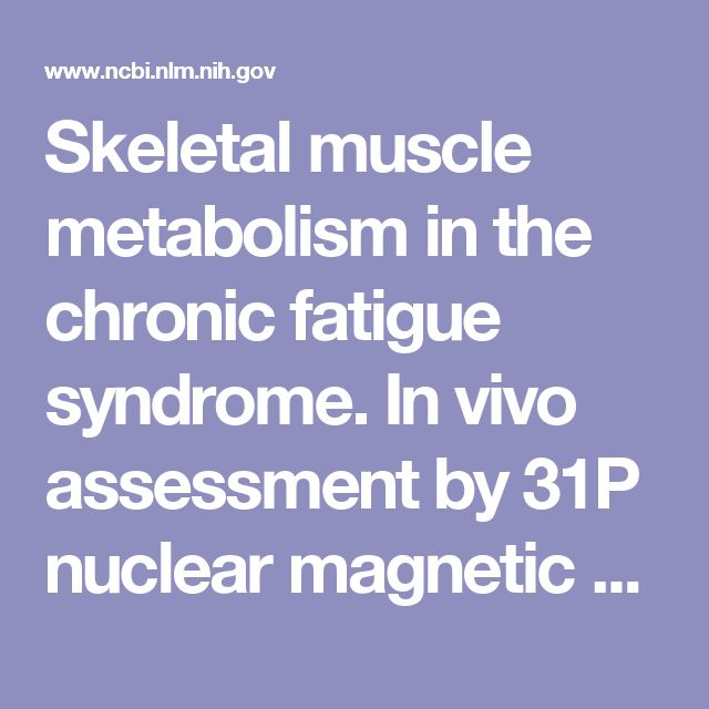 Skeletal muscle metabolism in the chronic fatigue syndrome. In vivo assessment by 31P nuclear magnetic resonance spectroscopy.  - PubMed - NCBI
