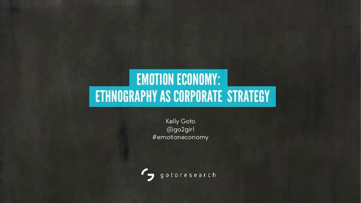 Emotion Economy: Ethnography as Corporate Strategy by Kelly Goto via slideshare